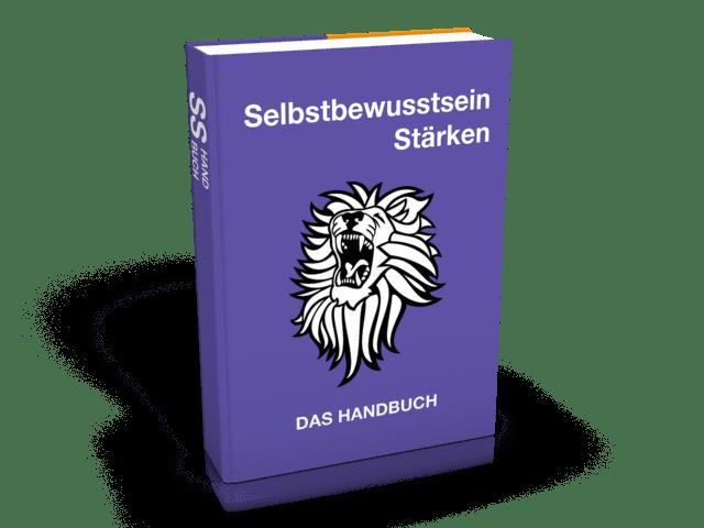 Selbstbewusstsein Stärken - Das Handbuch