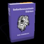 Selbstbewusstsein Stärken – Das Handbuch